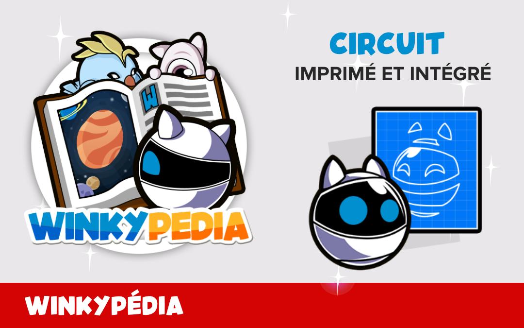 🤖 Définition du Winkypedia : circuit imprimé et circuit intégré 📚